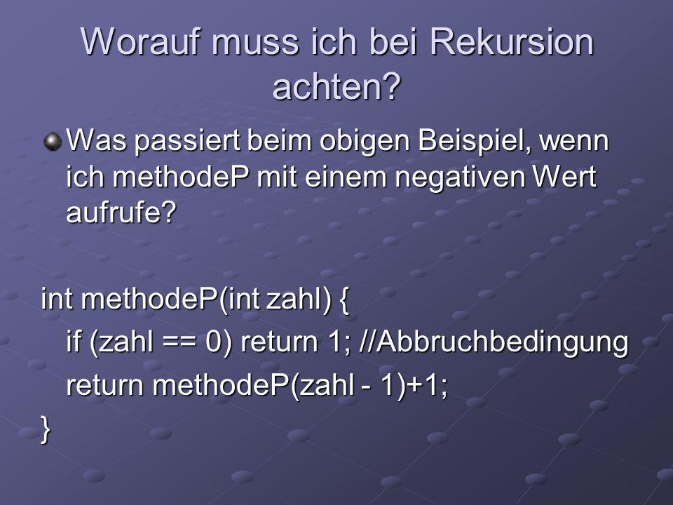 Worauf muss ich bei Rekursion achten? Was passiert beim obigen Beispiel, wenn ich methodeP mit einem negativen Wert aufrufe? int methodeP(int zahl) {