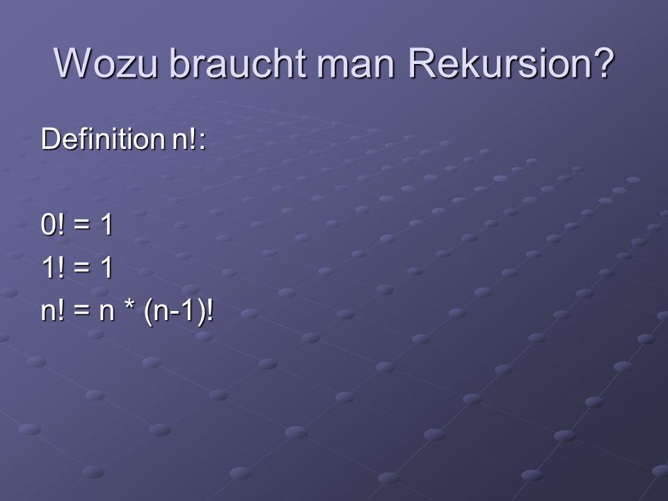 Wozu braucht man Rekursion? Definition n!: 0! = 1 1! = 1 n! = n * (n-1)!