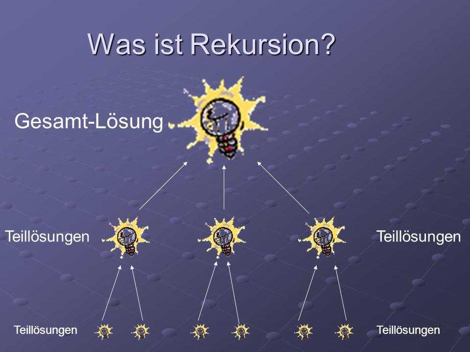 Was ist Rekursion? Gesamt-Lösung Teillösungen