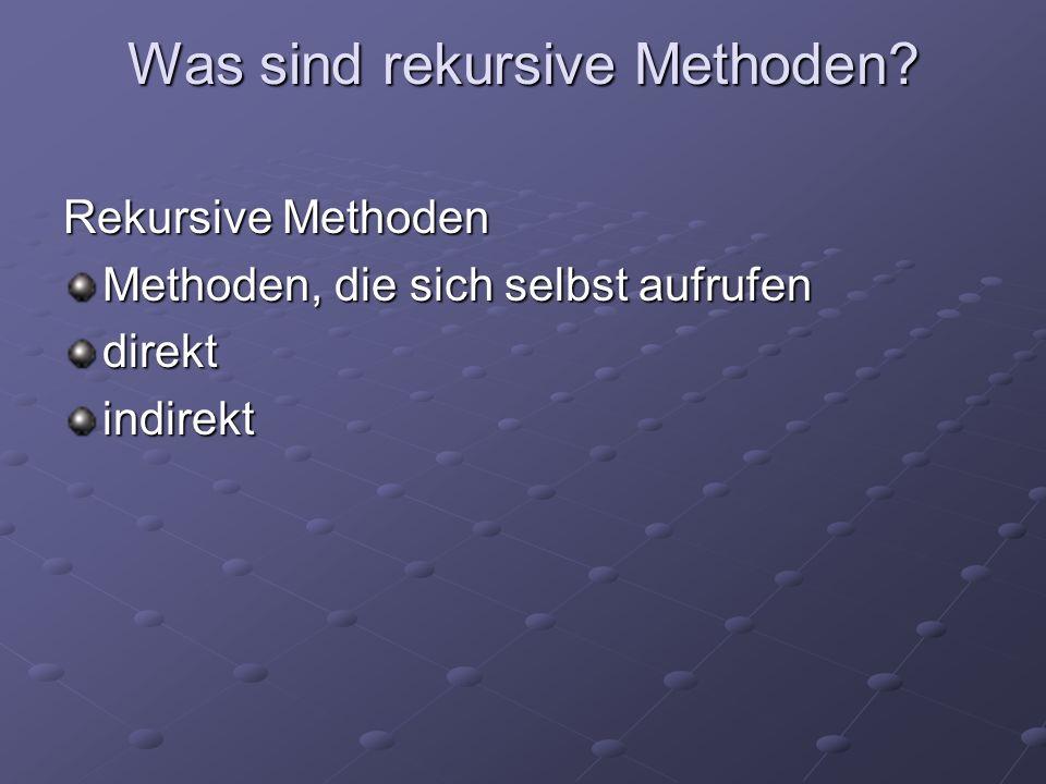 Was sind rekursive Methoden? Rekursive Methoden Methoden, die sich selbst aufrufen direktindirekt