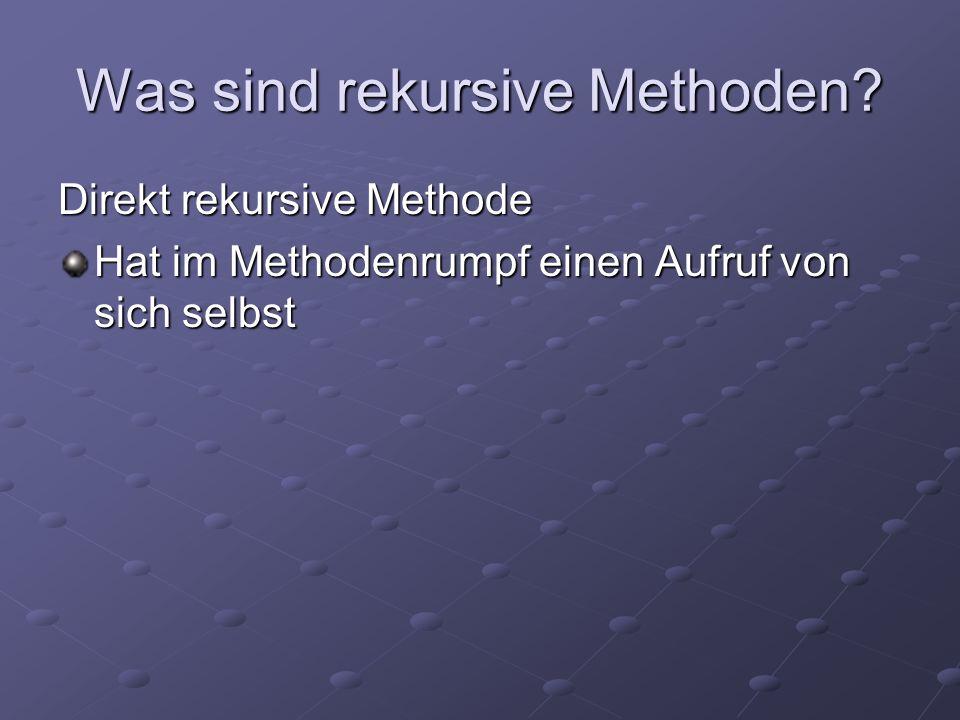 Was sind rekursive Methoden? Direkt rekursive Methode Hat im Methodenrumpf einen Aufruf von sich selbst