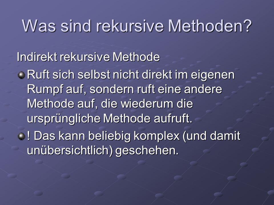 Was sind rekursive Methoden? Indirekt rekursive Methode Ruft sich selbst nicht direkt im eigenen Rumpf auf, sondern ruft eine andere Methode auf, die