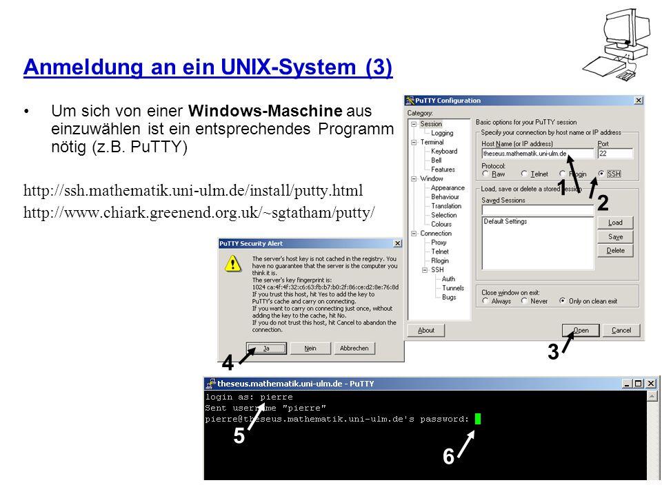 Anmeldung an ein UNIX-System (3) Um sich von einer Windows-Maschine aus einzuwählen ist ein entsprechendes Programm nötig (z.B. PuTTY) http://ssh.math