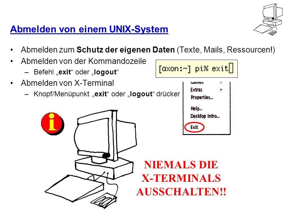 Abmelden von einem UNIX-System Abmelden zum Schutz der eigenen Daten (Texte, Mails, Ressourcen!) Abmelden von der Kommandozeile –Befehl exit oder logo