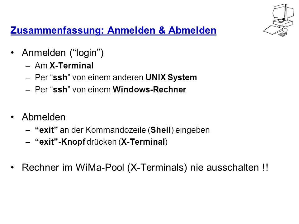 Zusammenfassung: Anmelden & Abmelden Anmelden (login) –Am X-Terminal –Per ssh von einem anderen UNIX System –Per ssh von einem Windows-Rechner Abmelde