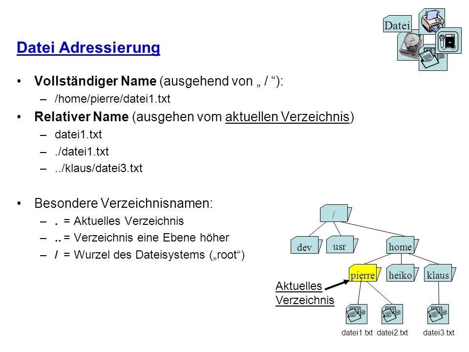 Datei Adressierung Vollständiger Name (ausgehend von / ): –/home/pierre/datei1.txt Relativer Name (ausgehen vom aktuellen Verzeichnis) –datei1.txt –./