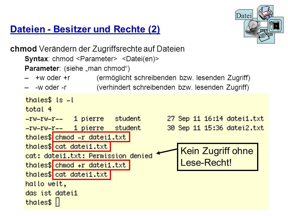 Dateien - Besitzer und Rechte (2) chmodVerändern der Zugriffsrechte auf Dateien Syntax: chmod Parameter: (siehe man chmod) –+w oder +r (ermöglicht sch