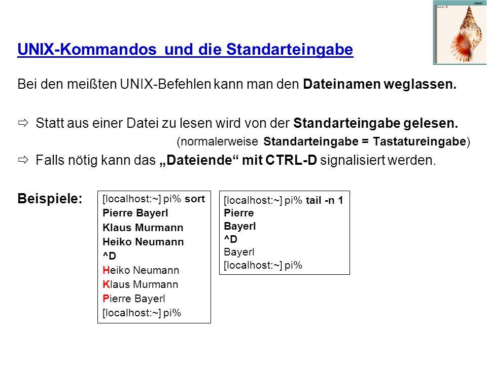 UNIX-Kommandos und die Standarteingabe Bei den meißten UNIX-Befehlen kann man den Dateinamen weglassen. Statt aus einer Datei zu lesen wird von der St