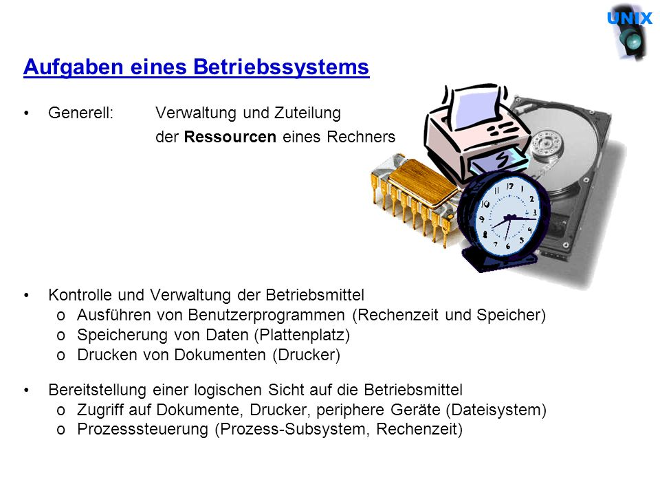 Kennzeichen von UNIX Mehrbenutzer-Betriebssystem (multi-user) Time-sharing Betriebssystem (Verwaltung mehrerer asynchroner Prozesse) Geräteunabhängiges, hierarchisches Dateikonzept Gute Portabilität (hohe Verfügbarkeit von Software) Dialogorientierung (Kommandointerpreter) Fließband-Technik (pipelining) Datei UNIX