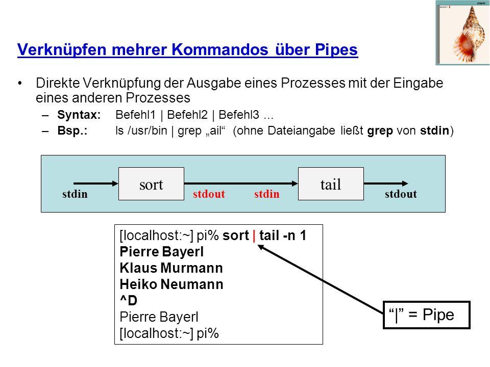 Verknüpfen mehrer Kommandos über Pipes Direkte Verknüpfung der Ausgabe eines Prozesses mit der Eingabe eines anderen Prozesses –Syntax: Befehl1 | Befe