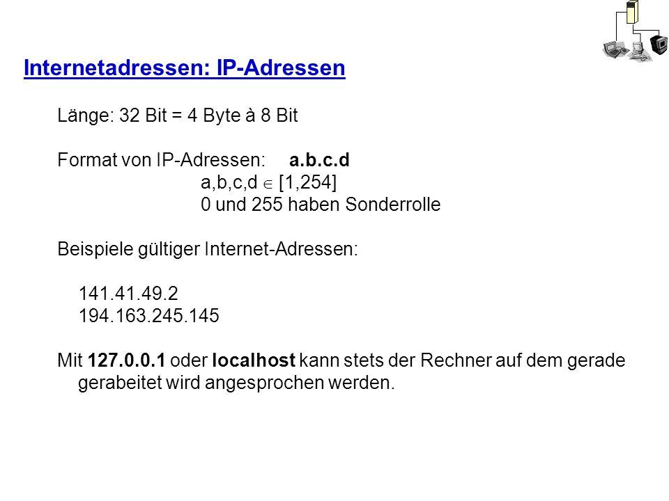 Internetadressen: IP-Adressen Länge: 32 Bit = 4 Byte à 8 Bit Format von IP-Adressen: a.b.c.d a,b,c,d [1,254] 0 und 255 haben Sonderrolle Beispiele gül