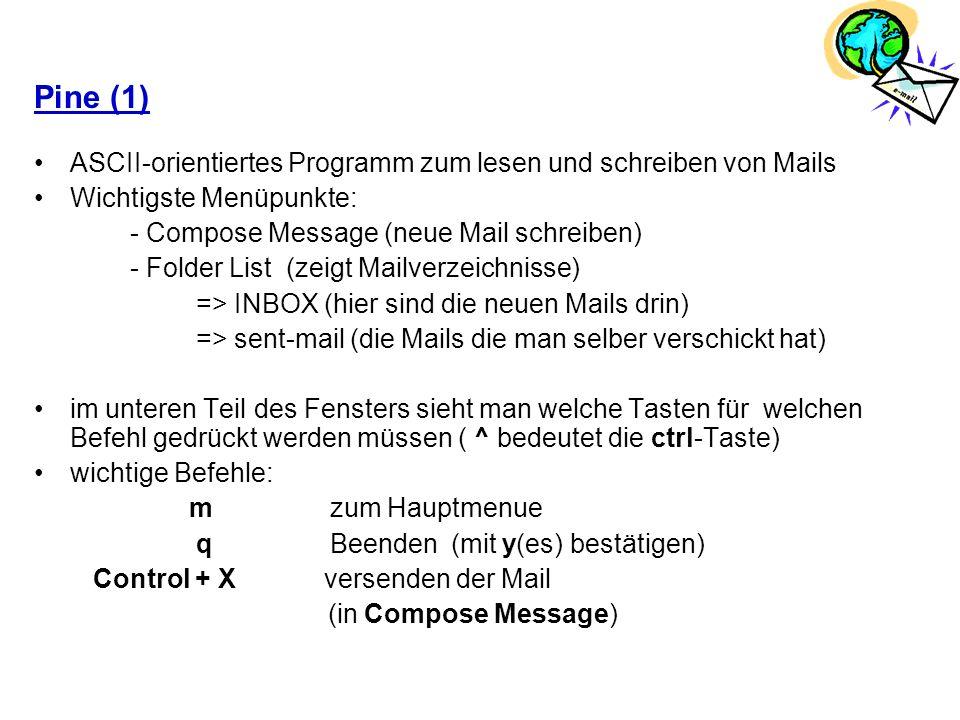Pine (1) ASCII-orientiertes Programm zum lesen und schreiben von Mails Wichtigste Menüpunkte: - Compose Message (neue Mail schreiben) - Folder List (z