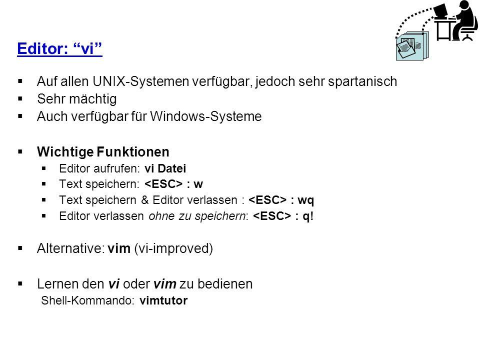 Editor: vi Auf allen UNIX-Systemen verfügbar, jedoch sehr spartanisch Sehr mächtig Auch verfügbar für Windows-Systeme Wichtige Funktionen Editor aufru