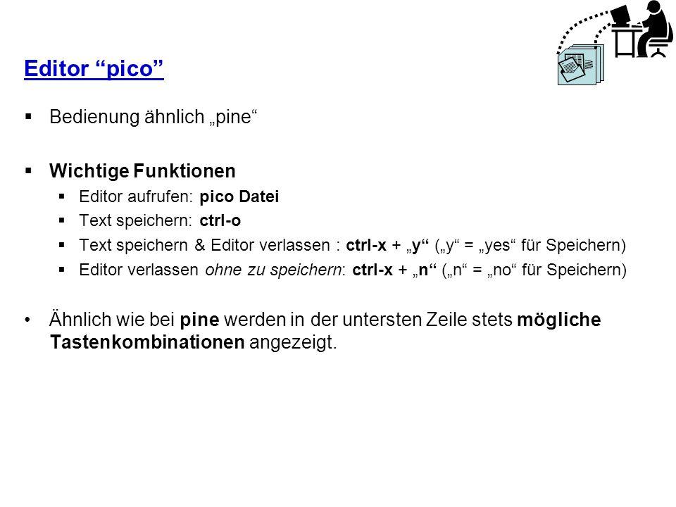 Editor pico Bedienung ähnlich pine Wichtige Funktionen Editor aufrufen: pico Datei Text speichern: ctrl-o Text speichern & Editor verlassen : ctrl-x +