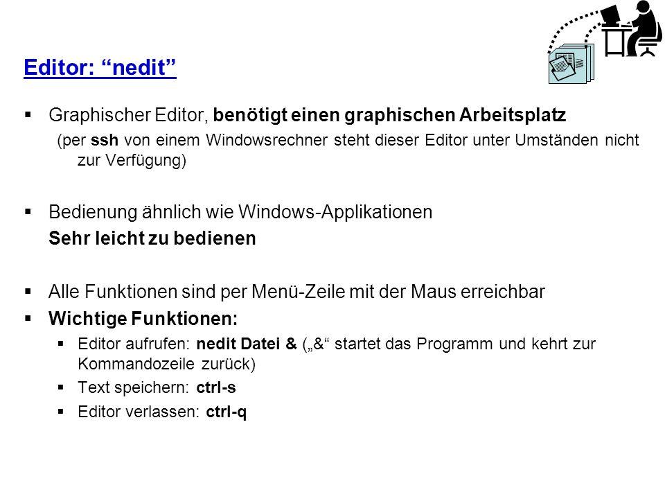 Editor: nedit Graphischer Editor, benötigt einen graphischen Arbeitsplatz (per ssh von einem Windowsrechner steht dieser Editor unter Umständen nicht
