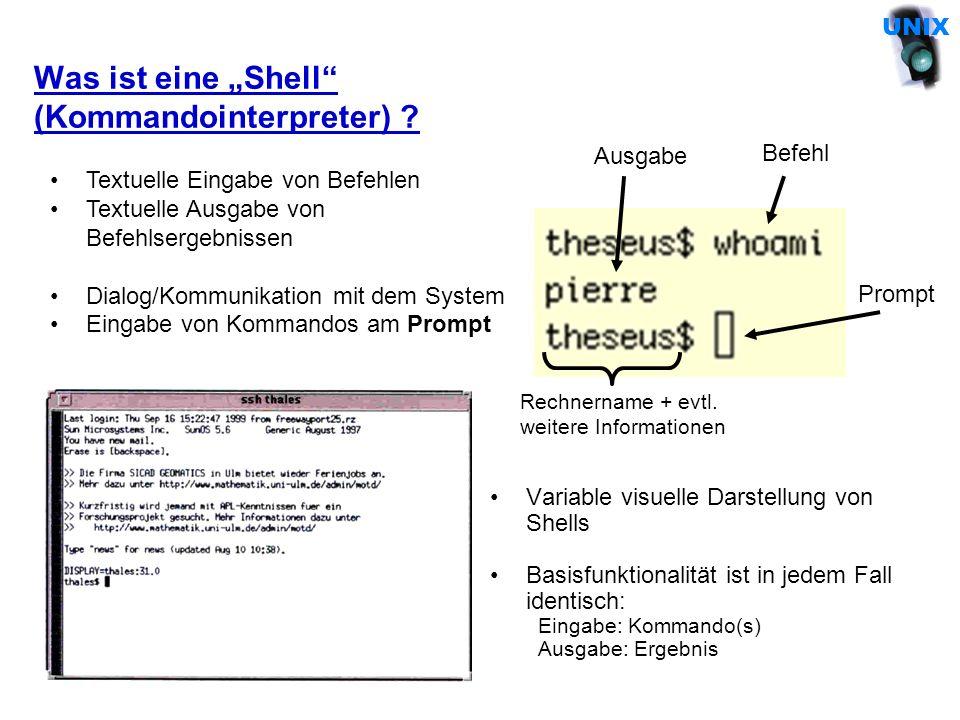 Anmeldung an ein UNIX-System (1) Benutzer-Account –Zugang über Benutzername (login) + Passwort –Ermöglicht Zugriff auf Ressourcen (Plattenplatz, Drucker,...) Graphisches Login an einem X-Terminal (im WiMa-Pool) –Eröffnet eine UNIX-Sitzung an einem graphischen UNIX- Computerarbeitsplatz –Graphische Oberfläche ermöglicht das Öffnen verschiedener Fenster RECHNERNAME Login: pierre Password: ******* Beispiel