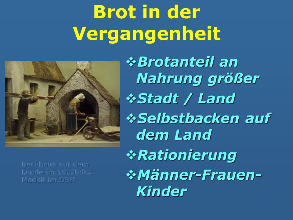 Brot in der Vergangenheit Brotanteil an Nahrung größer Brotanteil an Nahrung größer Stadt / Land Stadt / Land Selbstbacken auf dem Land Selbstbacken a