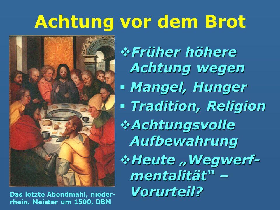 Achtung vor dem Brot Früher höhere Achtung wegen Früher höhere Achtung wegen Mangel, Hunger Mangel, Hunger Tradition, Religion Tradition, Religion Ach
