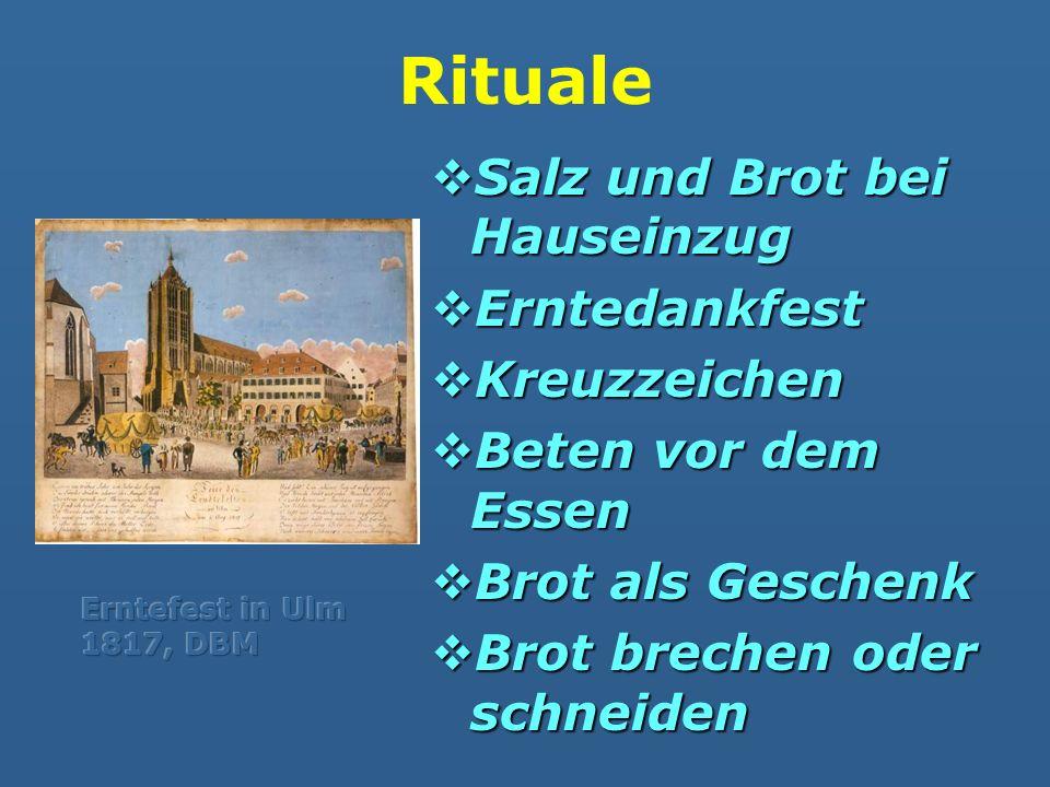 Rituale Salz und Brot bei Hauseinzug Salz und Brot bei Hauseinzug Erntedankfest Erntedankfest Kreuzzeichen Kreuzzeichen Beten vor dem Essen Beten vor