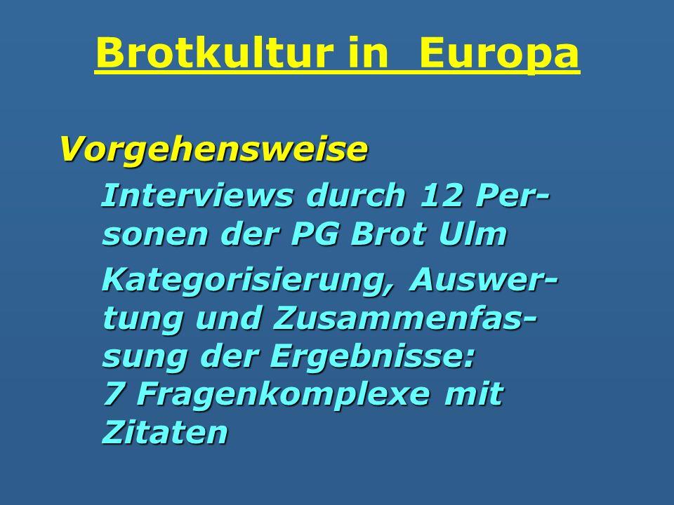 Vorgehensweise Interviews durch 12 Per- sonen der PG Brot Ulm Interviews durch 12 Per- sonen der PG Brot Ulm Kategorisierung, Auswer- tung und Zusamme