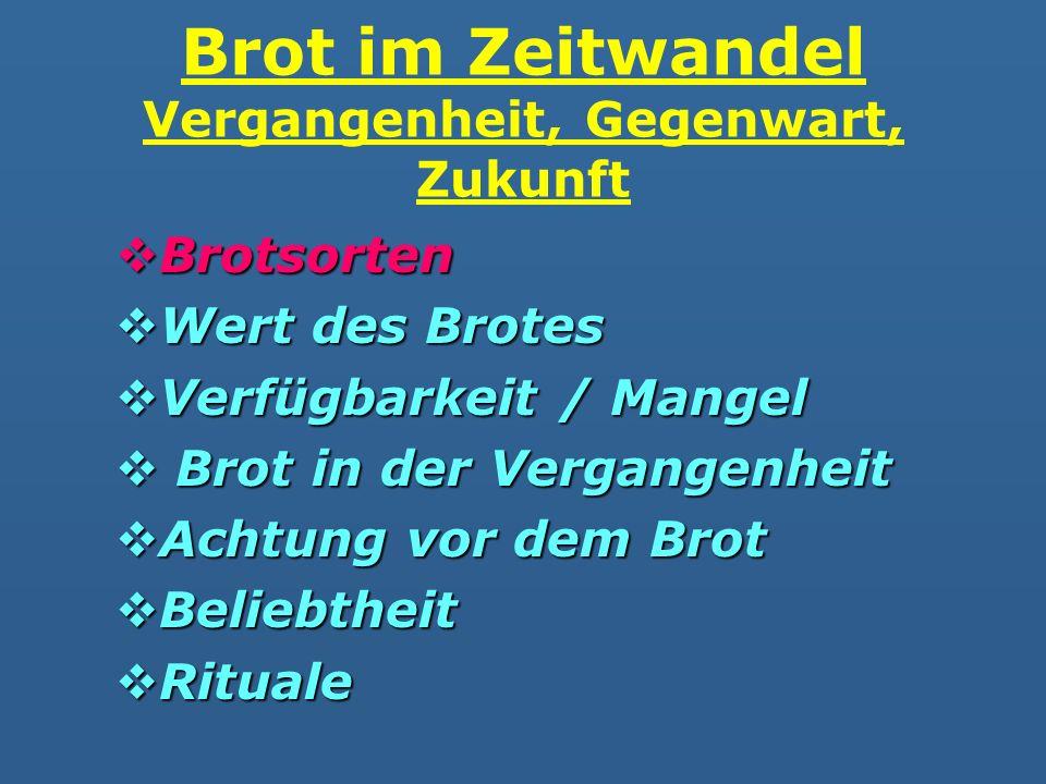 Brotsorten Brotsorten Wert des Brotes Wert des Brotes Verfügbarkeit / Mangel Verfügbarkeit / Mangel Brot in der Vergangenheit Brot in der Vergangenhei