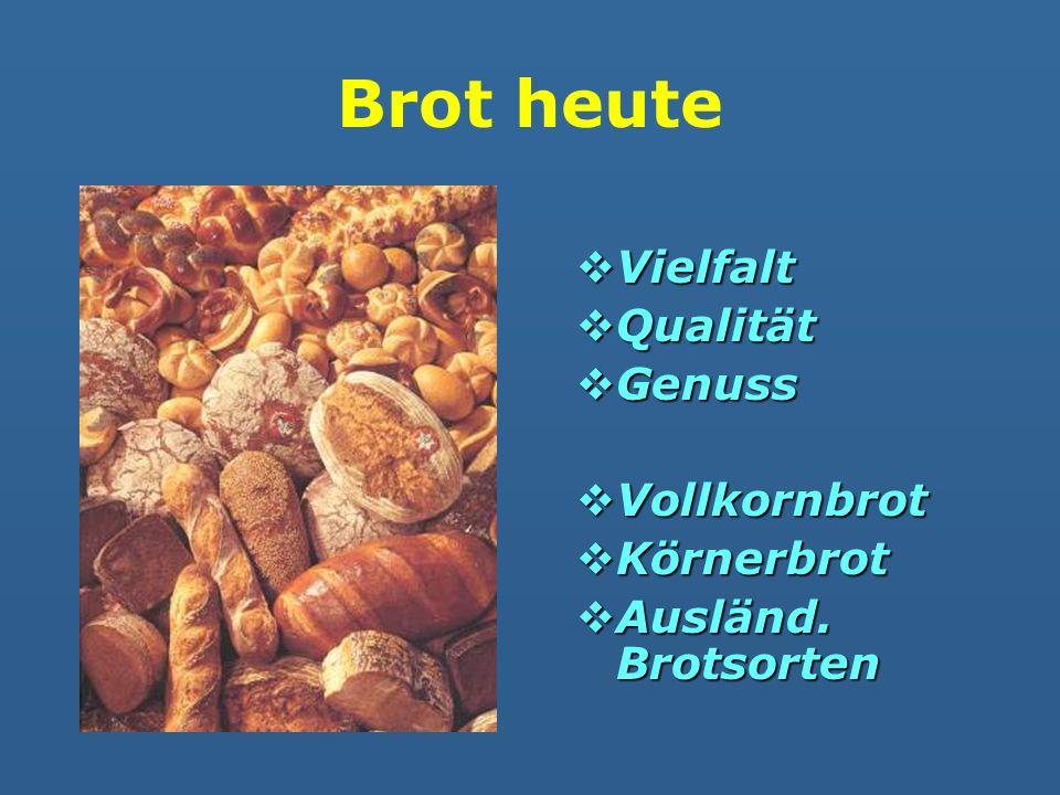 Brot heute Vielfalt Vielfalt Qualität Qualität Genuss Genuss Vollkornbrot Vollkornbrot Körnerbrot Körnerbrot Ausländ. Brotsorten Ausländ. Brotsorten