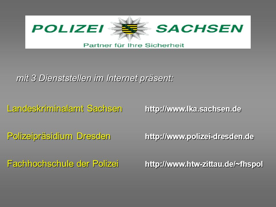 Landeskriminalamt Sachsen http://www.lka.sachsen.de Polizeipräsidium Dresdenhttp://www.polizei-dresden.de