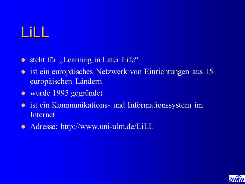 LiLL l steht für Learning in Later Life l ist ein europäisches Netzwerk von Einrichtungen aus 15 europäischen Ländern l wurde 1995 gegründet l ist ein
