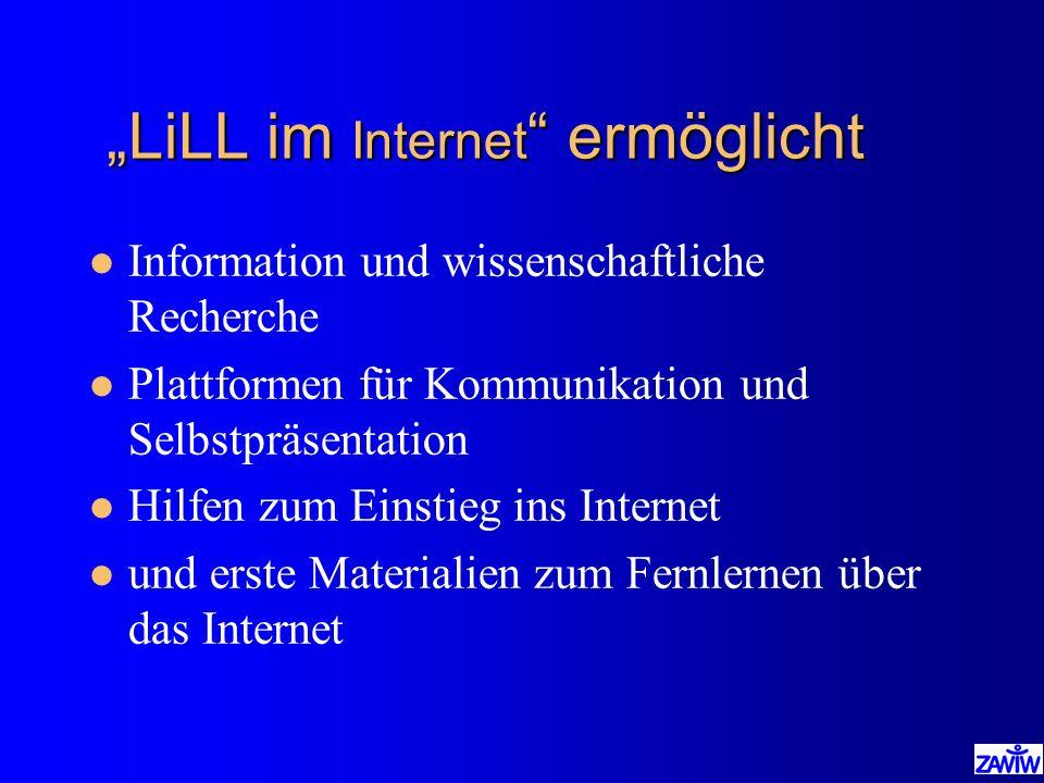LiLL im Internet ermöglicht LiLL im Internet ermöglicht l Information und wissenschaftliche Recherche l Plattformen für Kommunikation und Selbstpräsen