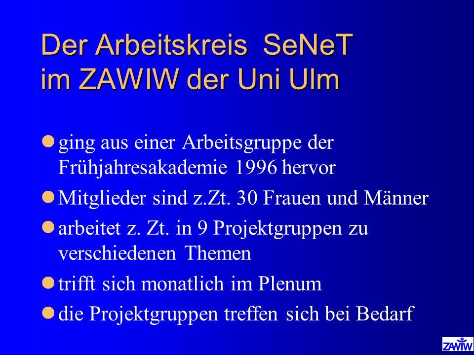 Der Arbeitskreis SeNeT im ZAWIW der Uni Ulm lging aus einer Arbeitsgruppe der Frühjahresakademie 1996 hervor lMitglieder sind z.Zt. 30 Frauen und Männ
