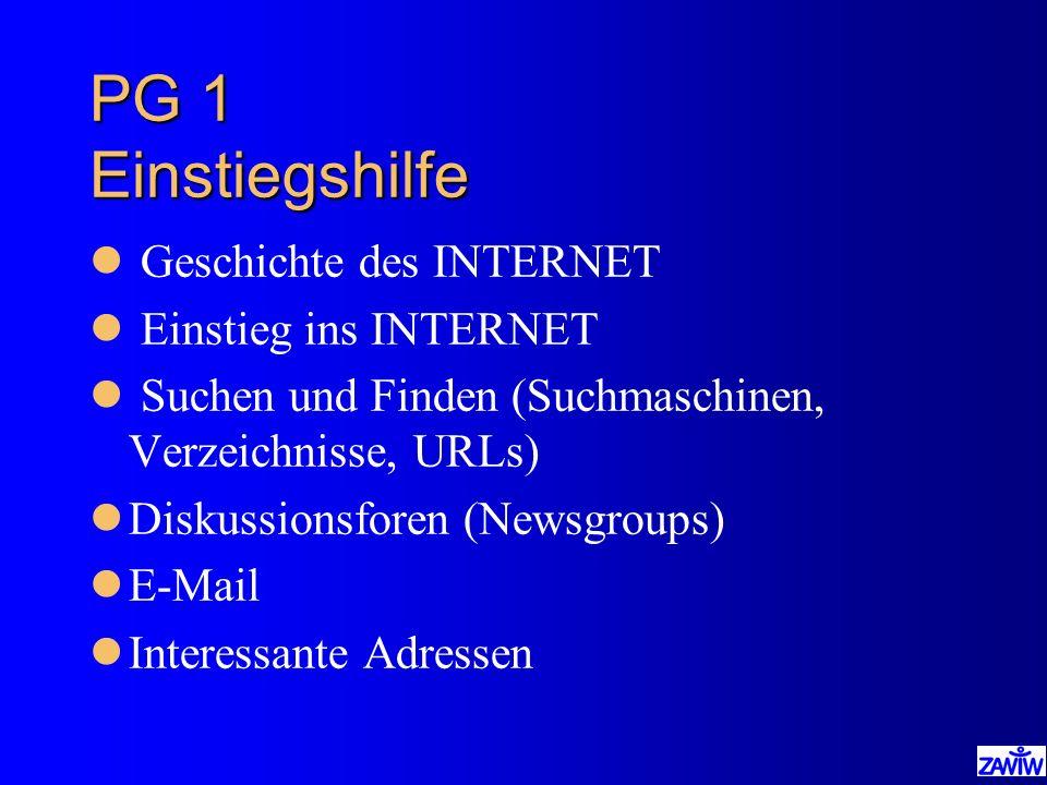 PG 1 Einstiegshilfe l Geschichte des INTERNET l Einstieg ins INTERNET l Suchen und Finden (Suchmaschinen, Verzeichnisse, URLs) lDiskussionsforen (News