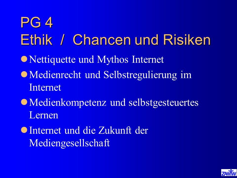 PG 4 Ethik / Chancen und Risiken lNettiquette und Mythos Internet lMedienrecht und Selbstregulierung im Internet lMedienkompetenz und selbstgesteuerte