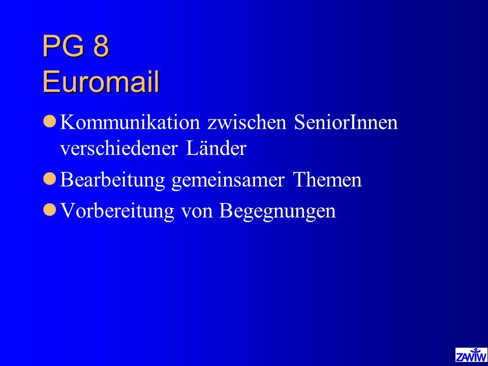 PG 8 Euromail lKommunikation zwischen SeniorInnen verschiedener Länder lBearbeitung gemeinsamer Themen lVorbereitung von Begegnungen