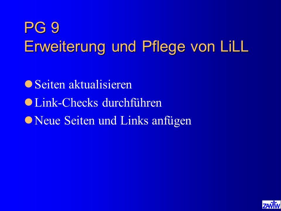 PG 9 Erweiterung und Pflege von LiLL lSeiten aktualisieren lLink-Checks durchführen lNeue Seiten und Links anfügen