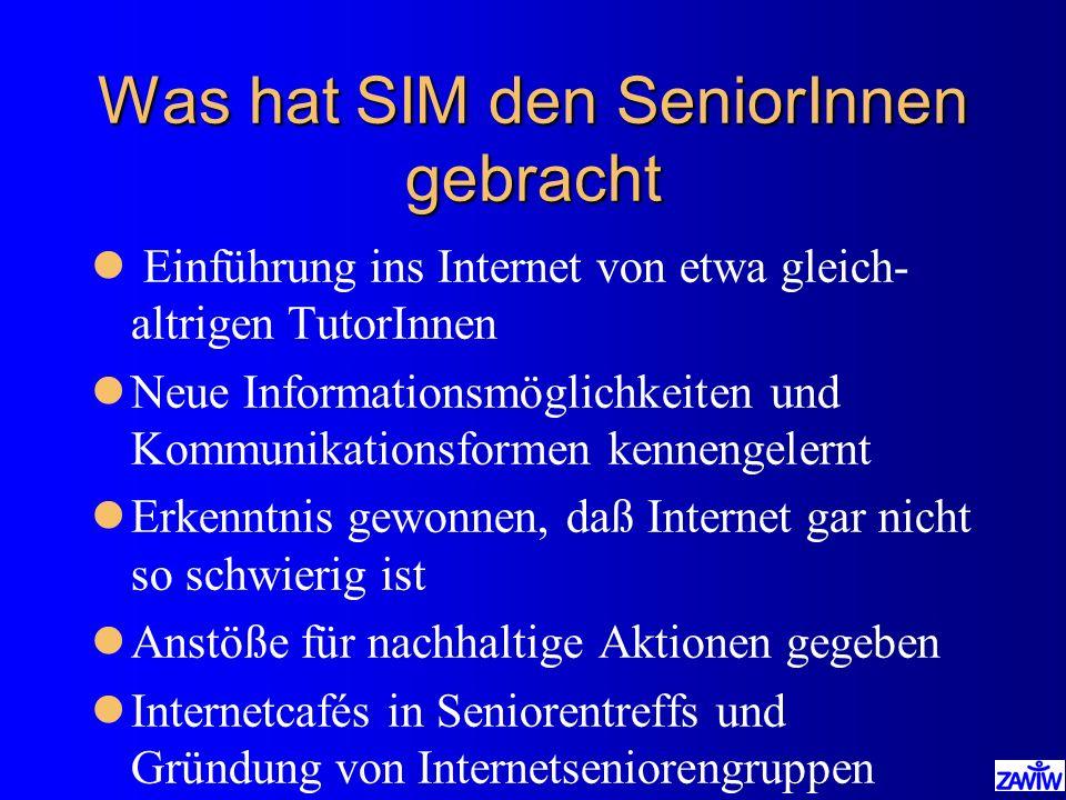 Was hat SIM den SeniorInnen gebracht l Einführung ins Internet von etwa gleich- altrigen TutorInnen lNeue Informationsmöglichkeiten und Kommunikations