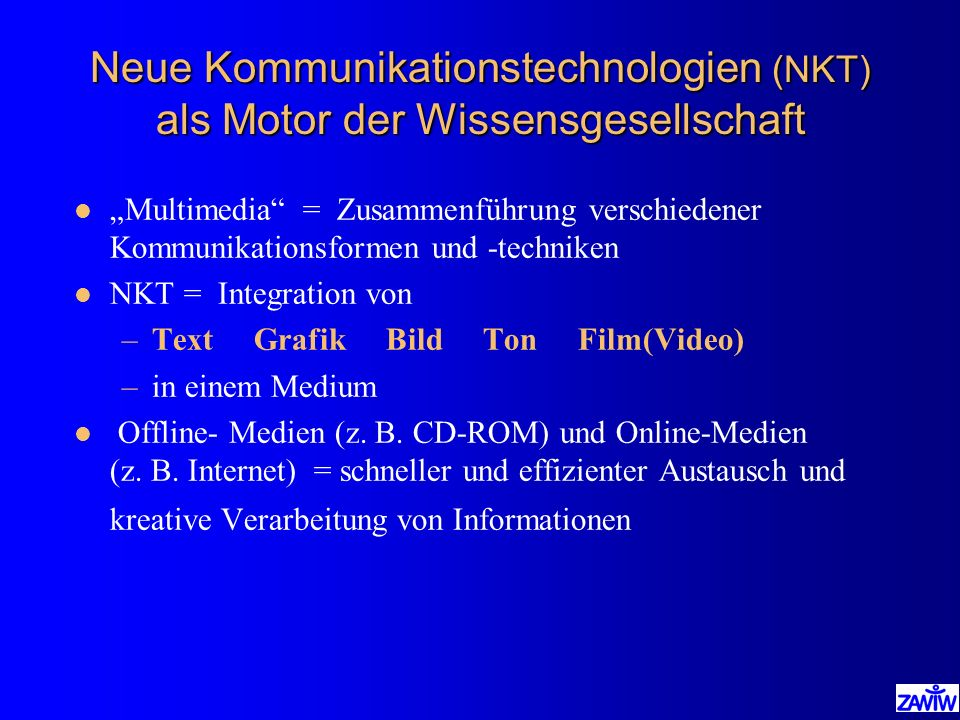 Neue Kommunikationstechnologien (NKT) als Motor der Wissensgesellschaft l Multimedia = Zusammenführung verschiedener Kommunikationsformen und -technik