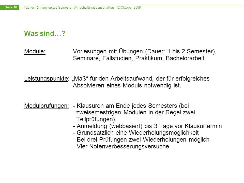 Facheinführung erstes Semester Wirtschaftswissenschaften | 12.Oktober 2009 Seite 10 Was sind…? Module:Vorlesungen mit Übungen (Dauer: 1 bis 2 Semester