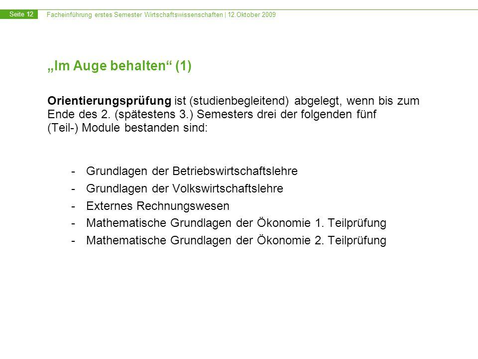 Facheinführung erstes Semester Wirtschaftswissenschaften | 12.Oktober 2009 Seite 12 Im Auge behalten (1) Orientierungsprüfung ist (studienbegleitend)