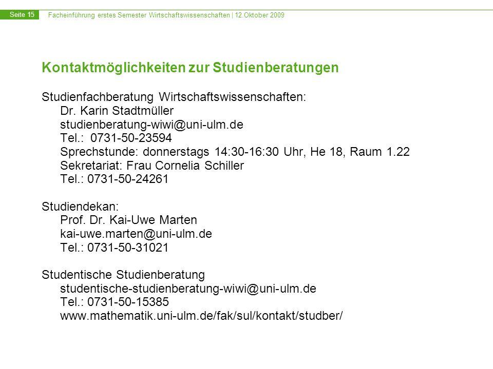 Facheinführung erstes Semester Wirtschaftswissenschaften | 12.Oktober 2009 Seite 15 Kontaktmöglichkeiten zur Studienberatungen Studienfachberatung Wir