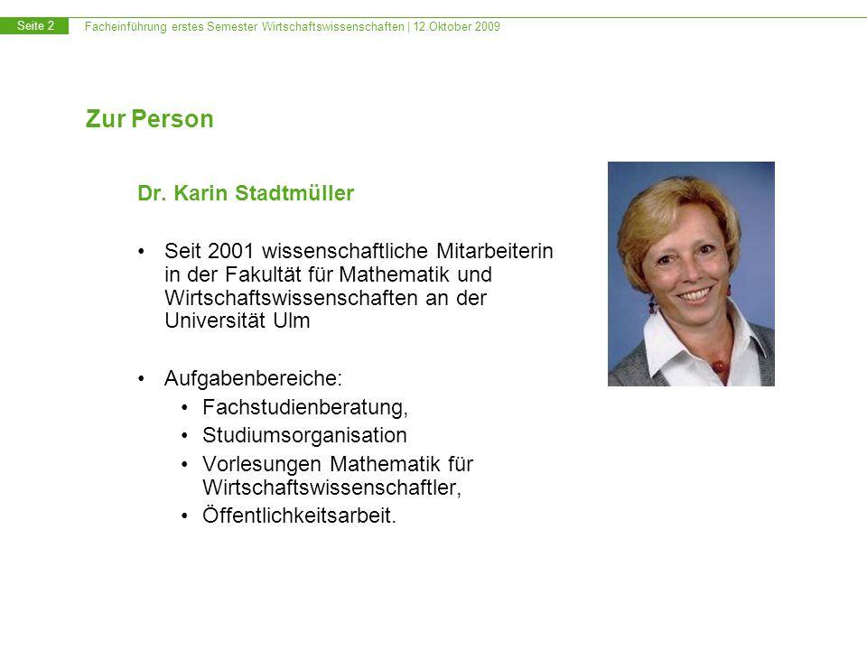 Facheinführung erstes Semester Wirtschaftswissenschaften | 12.Oktober 2009 Seite 2 Zur Person Dr. Karin Stadtmüller Seit 2001 wissenschaftliche Mitarb