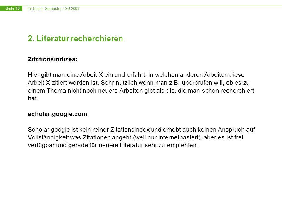 Fit fürs 5. Semester | SS 2009 Seite 10 2. Literatur recherchieren Zitationsindizes: Hier gibt man eine Arbeit X ein und erfährt, in welchen anderen A