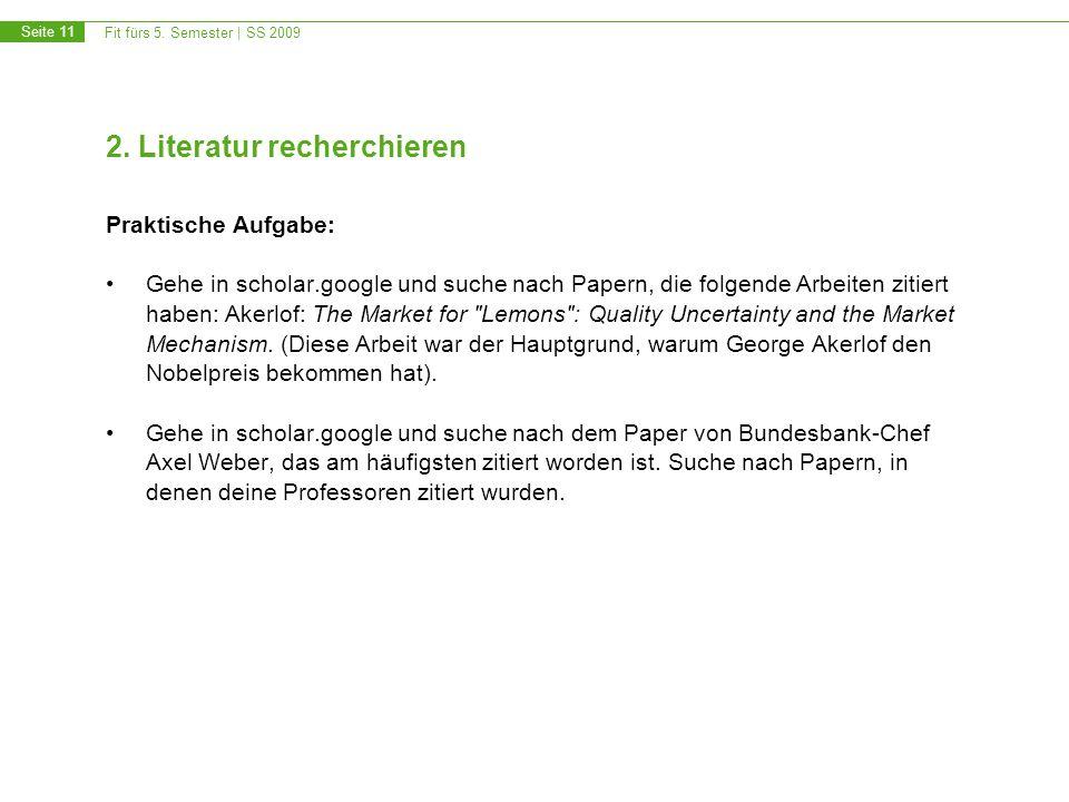 Fit fürs 5. Semester | SS 2009 Seite 11 2. Literatur recherchieren Praktische Aufgabe: Gehe in scholar.google und suche nach Papern, die folgende Arbe