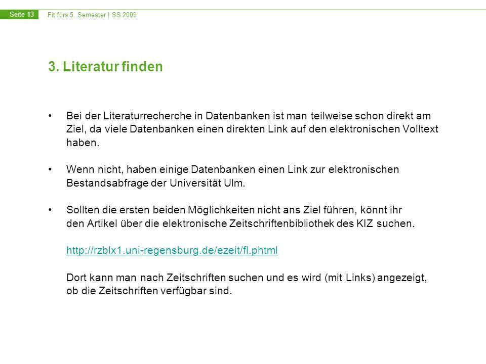 Fit fürs 5. Semester | SS 2009 Seite 13 3. Literatur finden Bei der Literaturrecherche in Datenbanken ist man teilweise schon direkt am Ziel, da viele