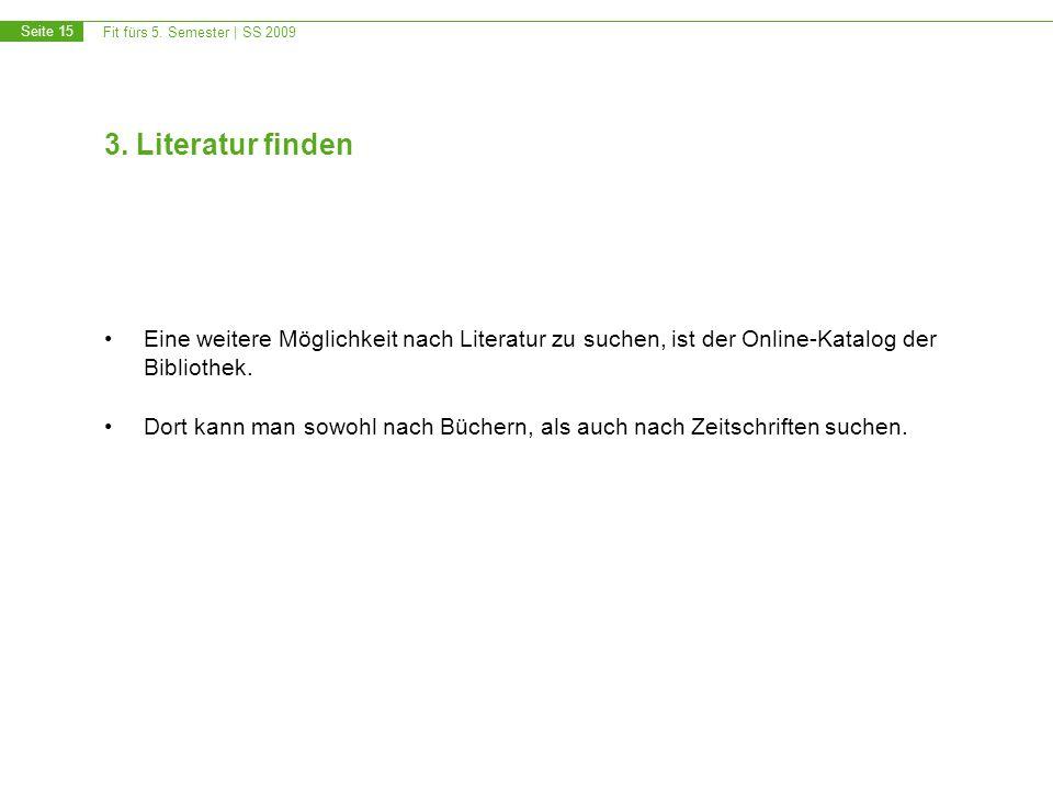Fit fürs 5. Semester | SS 2009 Seite 15 3. Literatur finden Eine weitere Möglichkeit nach Literatur zu suchen, ist der Online-Katalog der Bibliothek.