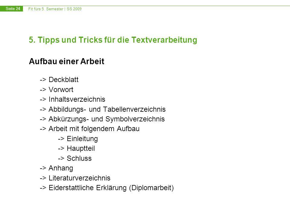 Fit fürs 5. Semester | SS 2009 Seite 24 5. Tipps und Tricks für die Textverarbeitung Aufbau einer Arbeit -> Deckblatt -> Vorwort -> Inhaltsverzeichnis