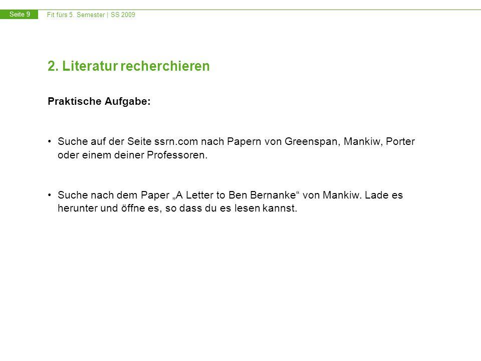 Fit fürs 5. Semester | SS 2009 Seite 9 2. Literatur recherchieren Praktische Aufgabe: Suche auf der Seite ssrn.com nach Papern von Greenspan, Mankiw,