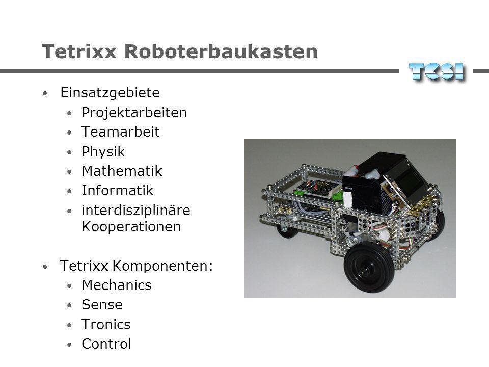 Tetrixx Roboterbaukasten Einsatzgebiete Projektarbeiten Teamarbeit Physik Mathematik Informatik interdisziplinäre Kooperationen Tetrixx Komponenten: Mechanics Sense Tronics Control