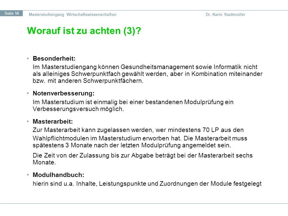 Seite 14 Masterstudiengang Wirtschaftswissenschaften Dr. Karin Stadtmüller Worauf ist zu achten (3)? Besonderheit: Im Masterstudiengang können Gesundh