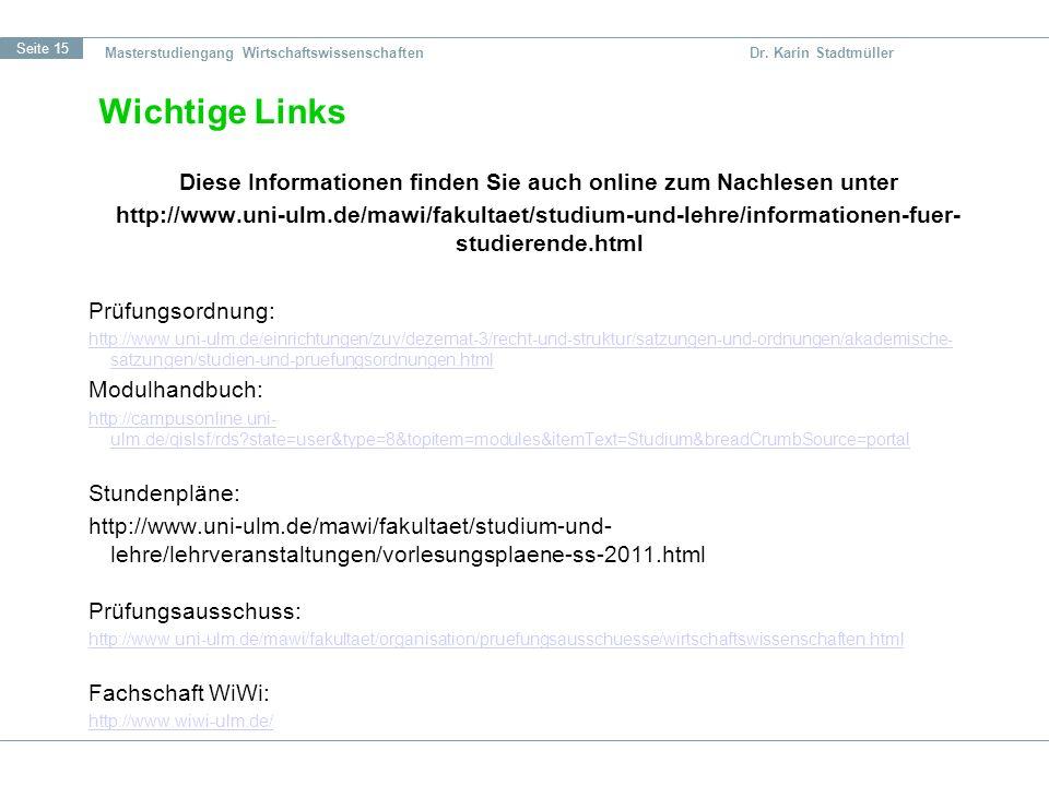Seite 15 Wichtige Links Diese Informationen finden Sie auch online zum Nachlesen unter http://www.uni-ulm.de/mawi/fakultaet/studium-und-lehre/informat