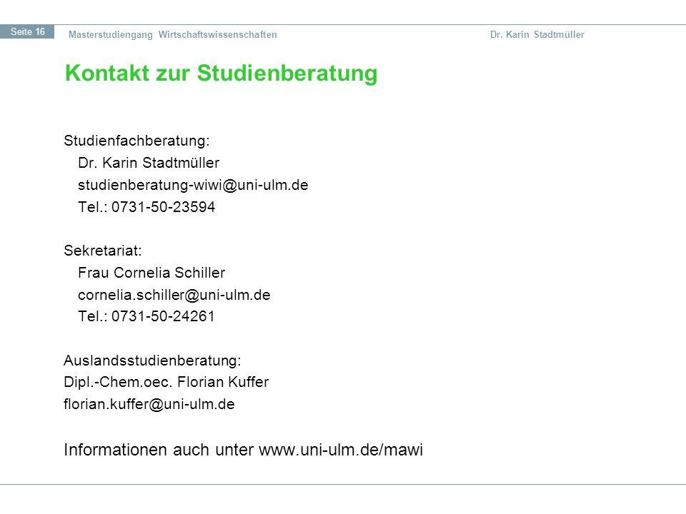 Seite 16 Masterstudiengang Wirtschaftswissenschaften Dr. Karin Stadtmüller Kontakt zur Studienberatung Studienfachberatung: Dr. Karin Stadtmüller stud